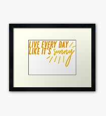 Live Every Day like it's Sunny Framed Print