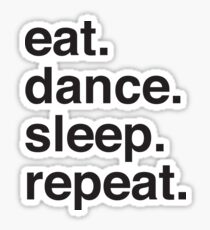 Eat. Dance. Sleep. Repeat I Sticker