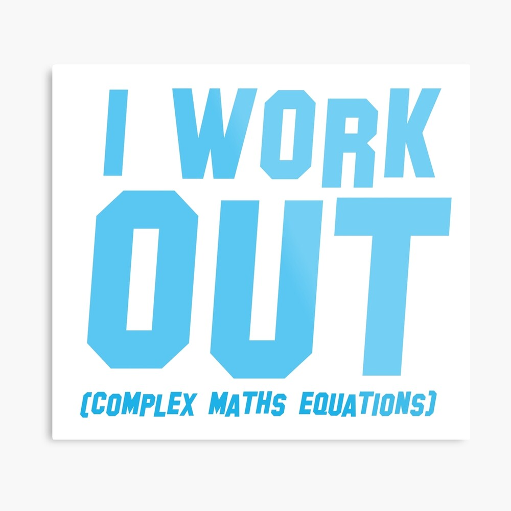 I WORK OUT (complex maths equations) Metal Print