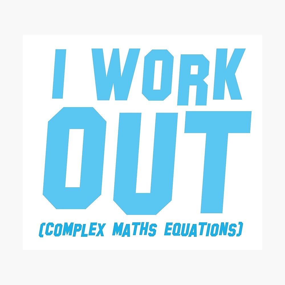 I WORK OUT (complex maths equations) Photographic Print