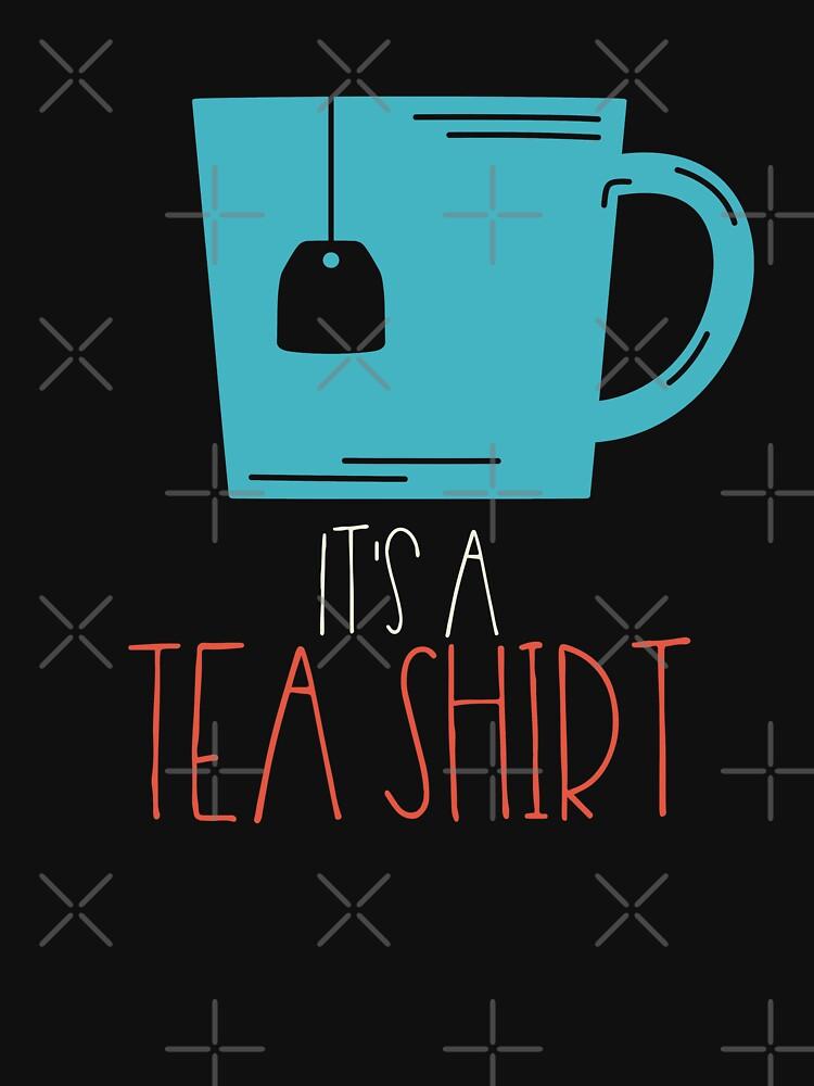 It's A Tea Shirt - Cup of tea enjoyment brewing by anziehend