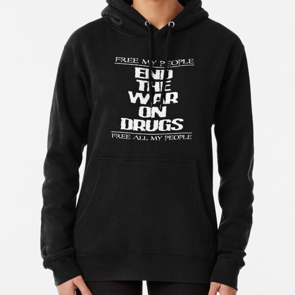 END THE WAR ON DRUGS - FREE MY PEOPLE Pullover Hoodie