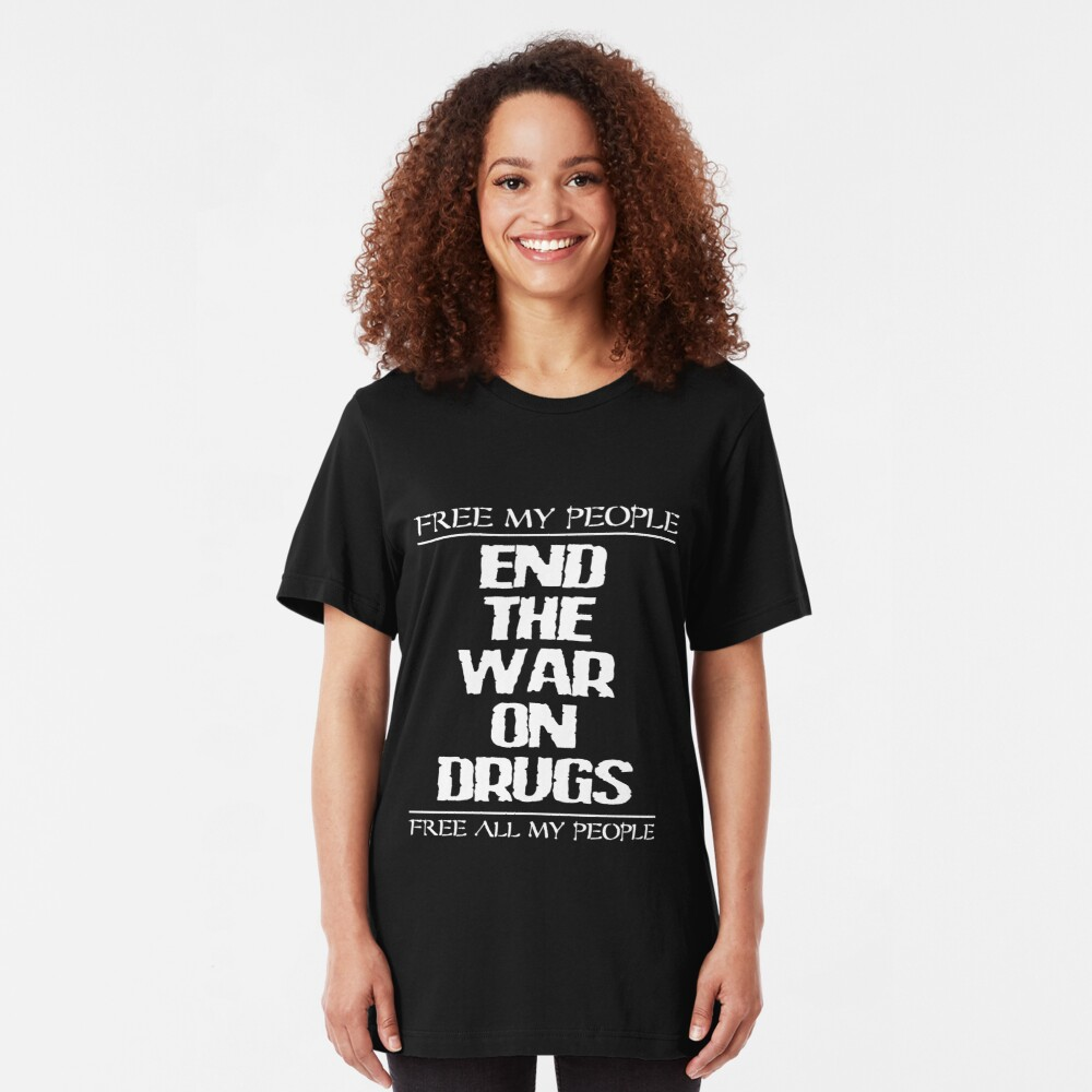 END THE WAR ON DRUGS - FREE MY PEOPLE Slim Fit T-Shirt
