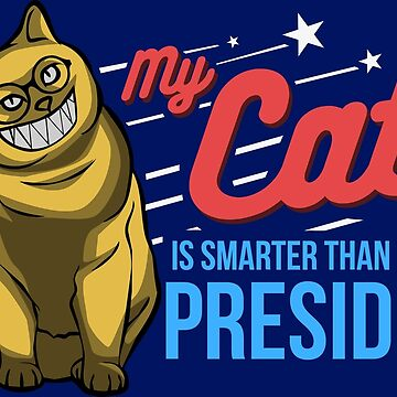 My Cat is Smarter Than The President by Nowhereman78