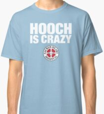 Hooch IS Crazy Classic T-Shirt