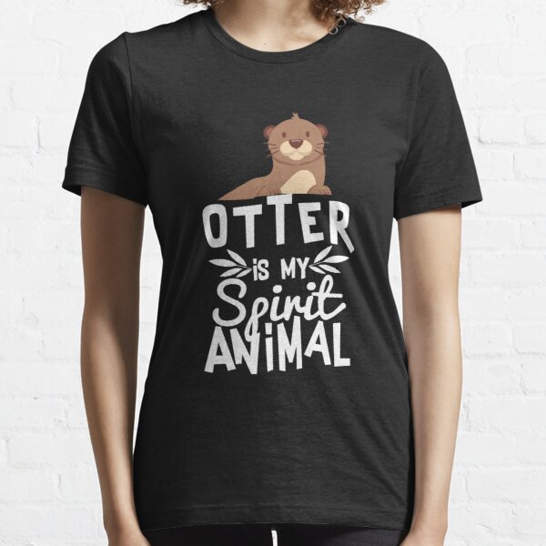 Cute Otter Is My Spirit Animal Funny Animal Quote T Shirt Essential T-Shirt
