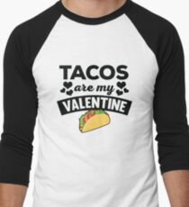 Funny Tacos Are My Valentine Quote T Shirt Men's Baseball ¾ T-Shirt