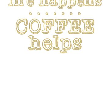 Life Happens...Coffee Helps, Gold Text by DelightDesign