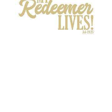 I Know My Redeemer Lives, Gold Text by DelightDesign