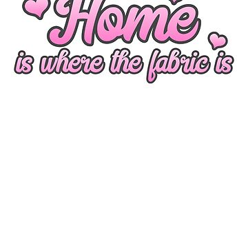 Home Is Where the Fabric Is by DelightDesign