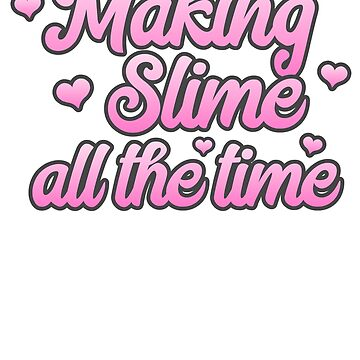 Making Slime, All the Time by DelightDesign