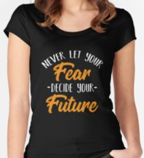 Nice Never Let Your Fear Decide Your Future Quote T Shirt Women's Fitted Scoop T-Shirt