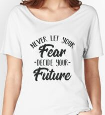 Nice Never Let Your Fear Decide Your Future Quote T Shirt Women's Relaxed Fit T-Shirt