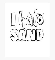 I Hate Sand Photographic Print