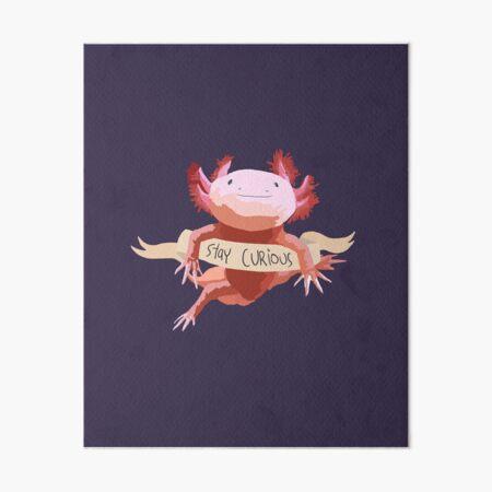 Stay Curious Axolotl Art Board Print