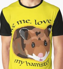 Love me, love my hamster Graphic T-Shirt