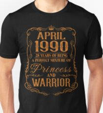 April 1990 28 years of being a perfect mixture of princess and warrior Unisex T-Shirt