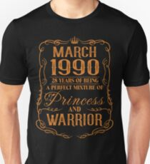 March 1990 28 years of being a perfect mixture of princess and warrior Unisex T-Shirt