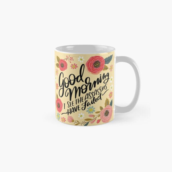 Pretty Not-So-Sweary: Good Morning, I See the Assassins Have Failed Classic Mug