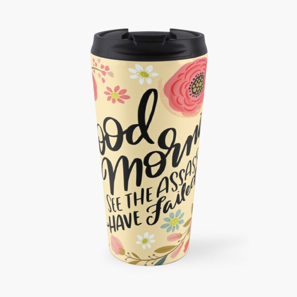 Pretty Not-So-Sweary: Good Morning, I See the Assassins Have Failed Travel Mug