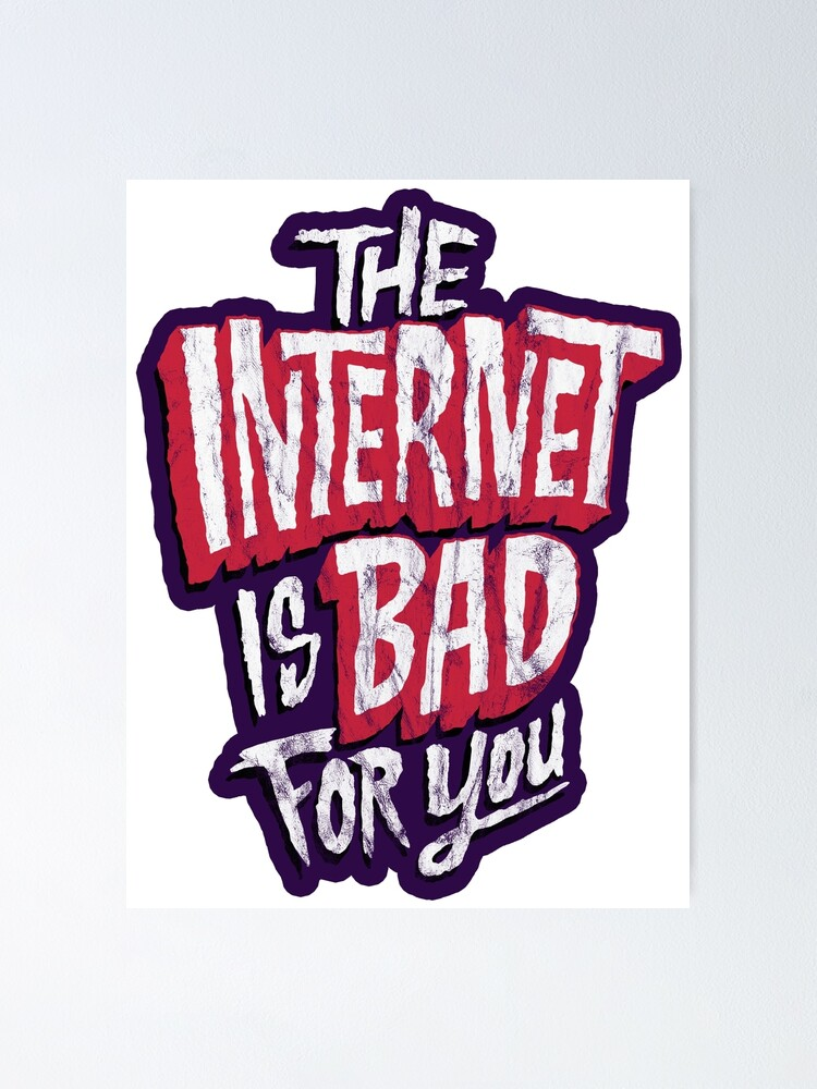 The bad why internet is Reasons Why