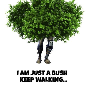 Fortnite Bush - Keep Walking by zaktravel99