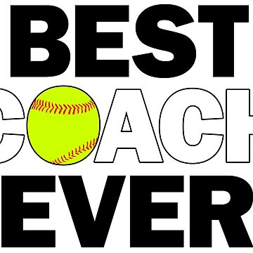 Fastpitch Softball Best Coach Ever by BillyBoomstick
