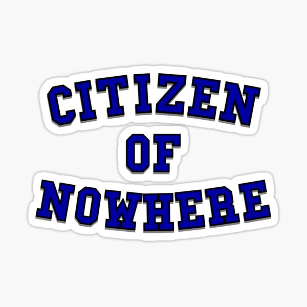 Citizen of Nowhere- Blue Sticker