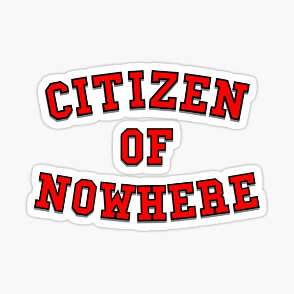 Citizen of Nowhere- Red Sticker