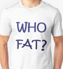 Who Fat Funny Shirt blue design BY WearYourPassion Unisex T-Shirt