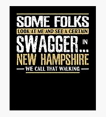 Some Folks Look At Me And See A Certain Swagger. In New Hampshire We Call That Walking Photographic Print