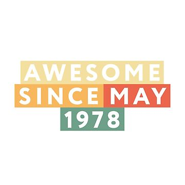 Awesome Since May 1978 40th Birthday  by kedsi