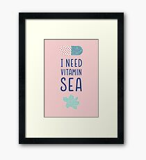 I need Vitamin Sea Framed Print