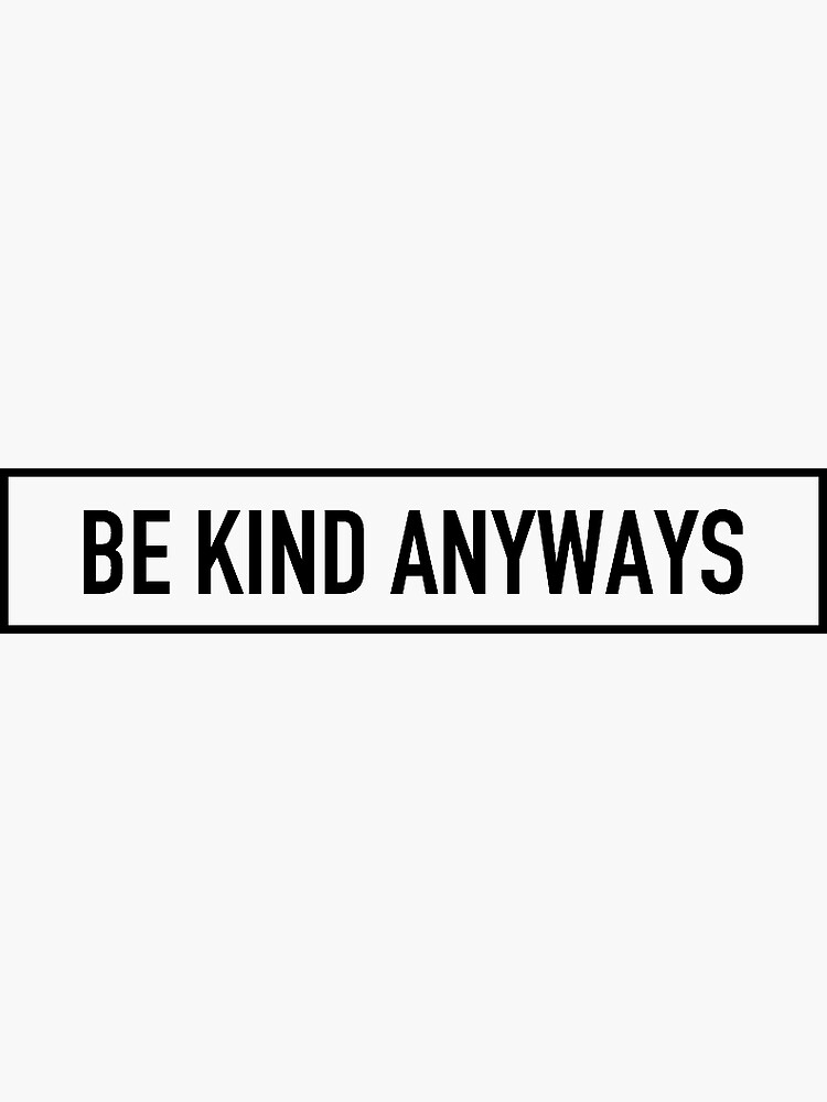 Be Kind Anyways by traciedinh