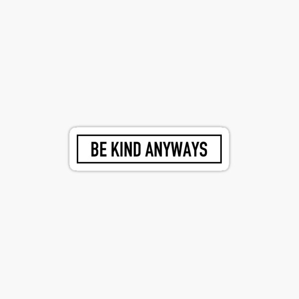 Be Kind Anyways Sticker
