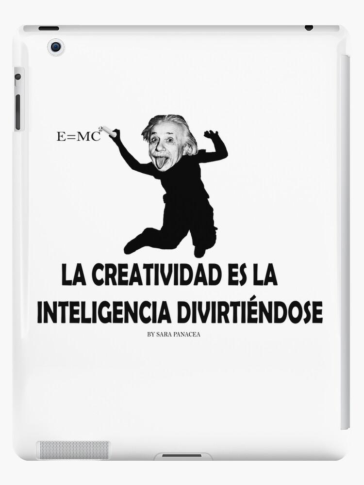«EINSTEIN: LA CREATIVIDAD ES LA INTELIGENCIA DIVIRTIENDOSE» de SaraPanacea