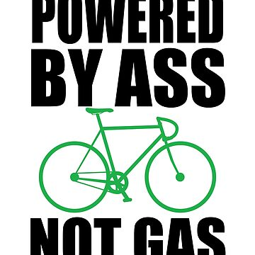 Cycling Funny Design - Powered By Ass Not Gas by kudostees