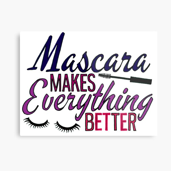 Mascara makes everything better typography Metal Print