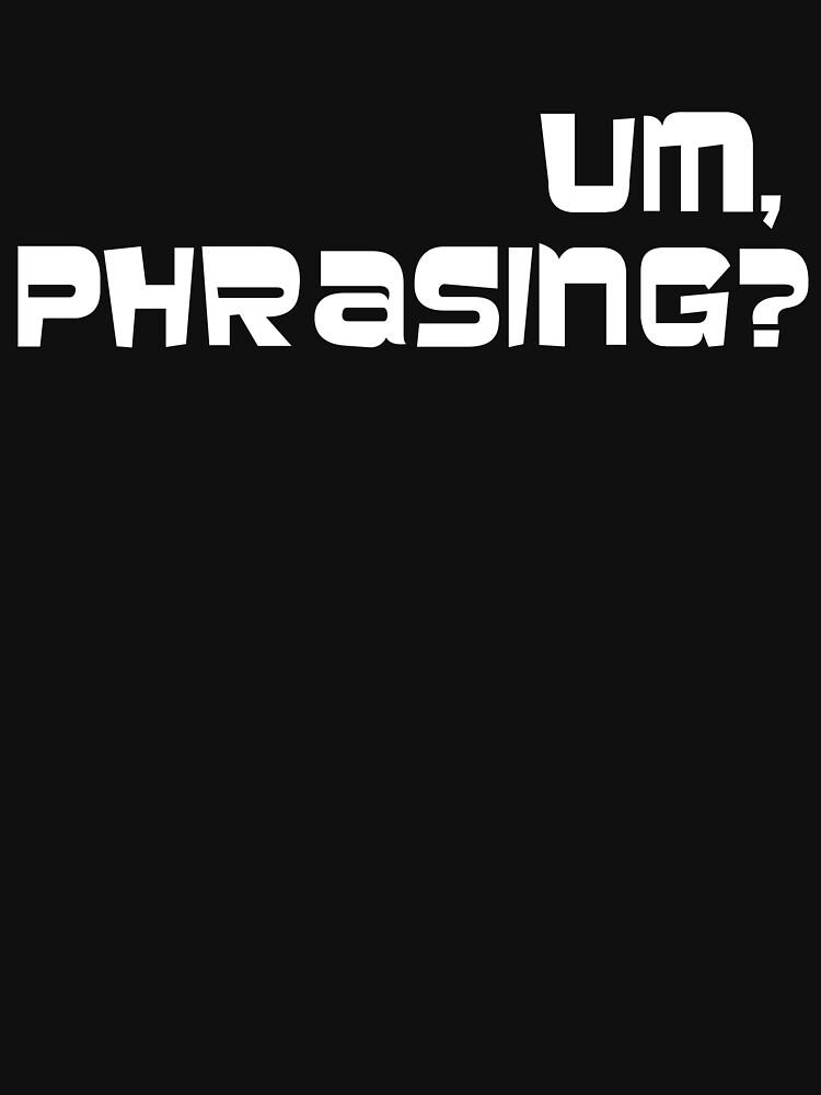 Um, phrasing? | Unisex T-Shirt