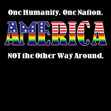 America -- One Humanity. One Nation. NOT the Other Way Around. by oddmetersam