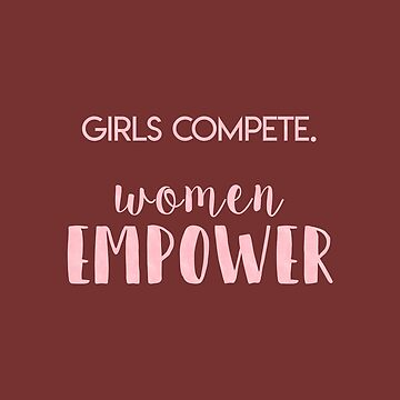 Girls compete. Women empower. by artmoonist