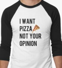 I want pizza not your opinion funny graphic tee shirt gifts for mens womens unisex Men's Baseball ¾ T-Shirt