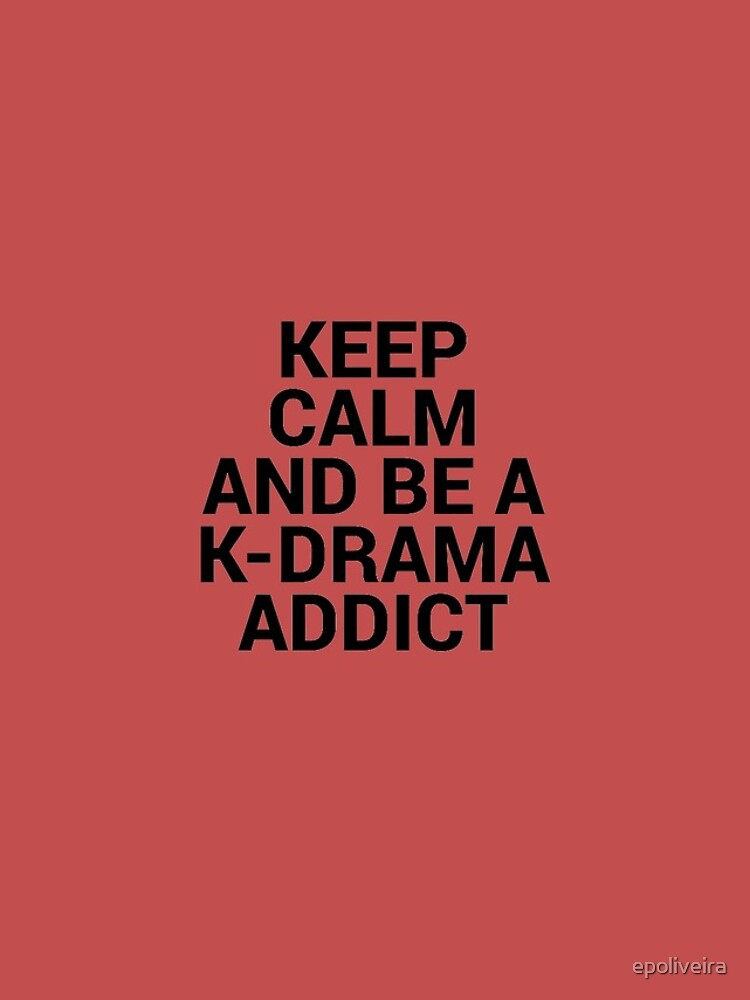 Keep Calm and be a K-Drama Addict 2 by epoliveira