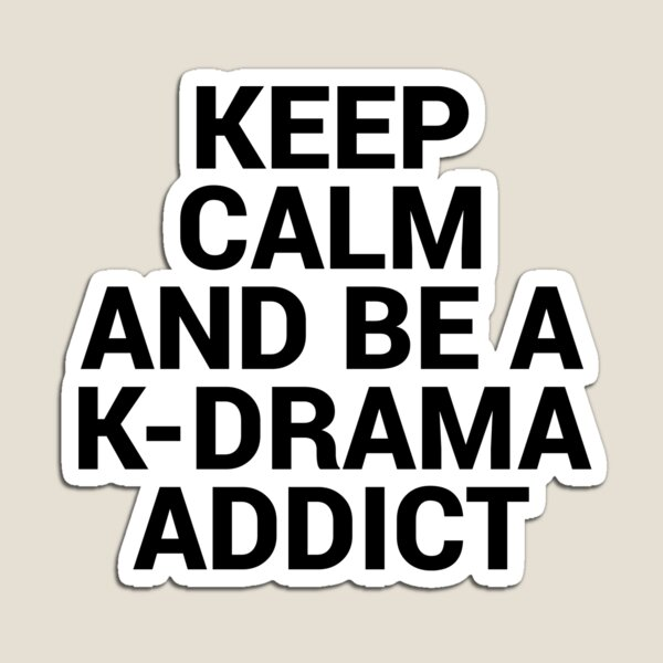 Keep Calm and be a K-Drama Addict 2 Magnet