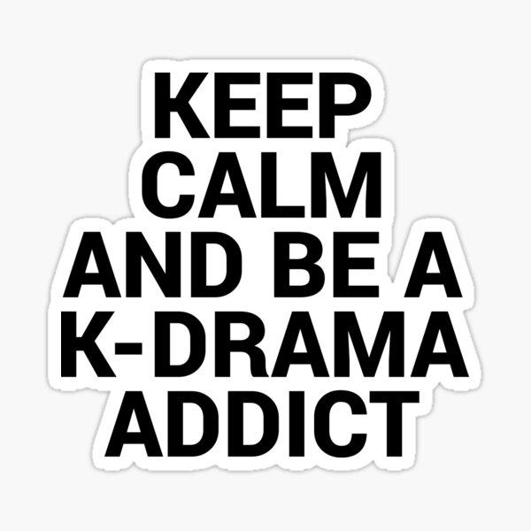 Keep Calm and be a K-Drama Addict 2 Sticker