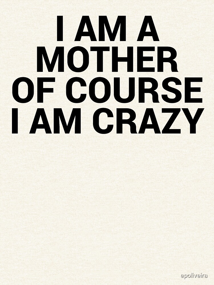 I am a mother I am crazy | Mom Gifts by epoliveira