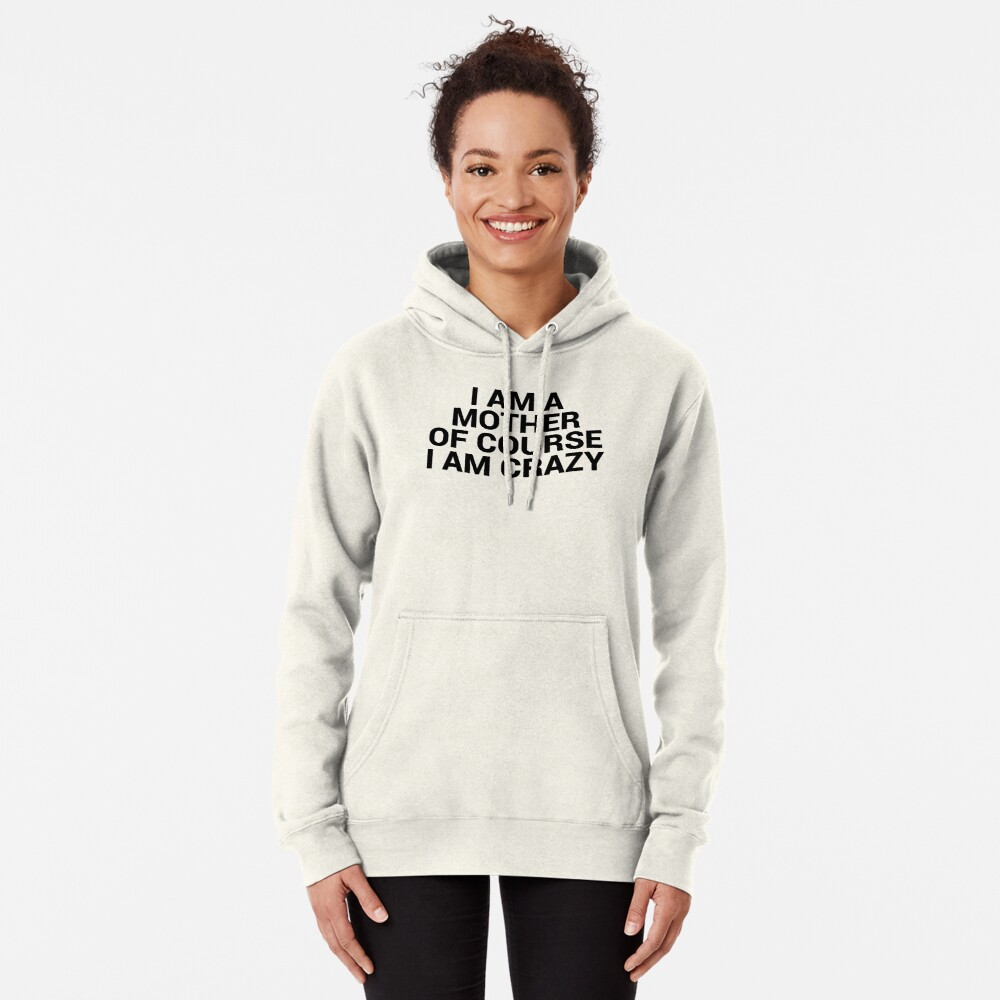 I am a mother I am crazy | Mom Gifts Pullover Hoodie