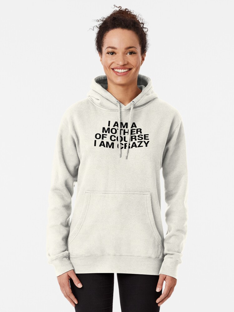 Alternate view of I am a mother I am crazy | Mom Gifts Pullover Hoodie