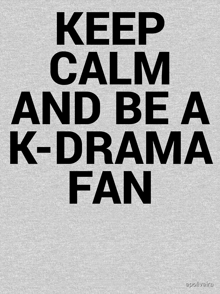 KEEP CALM AND BE A K-DRAMA FAN by epoliveira