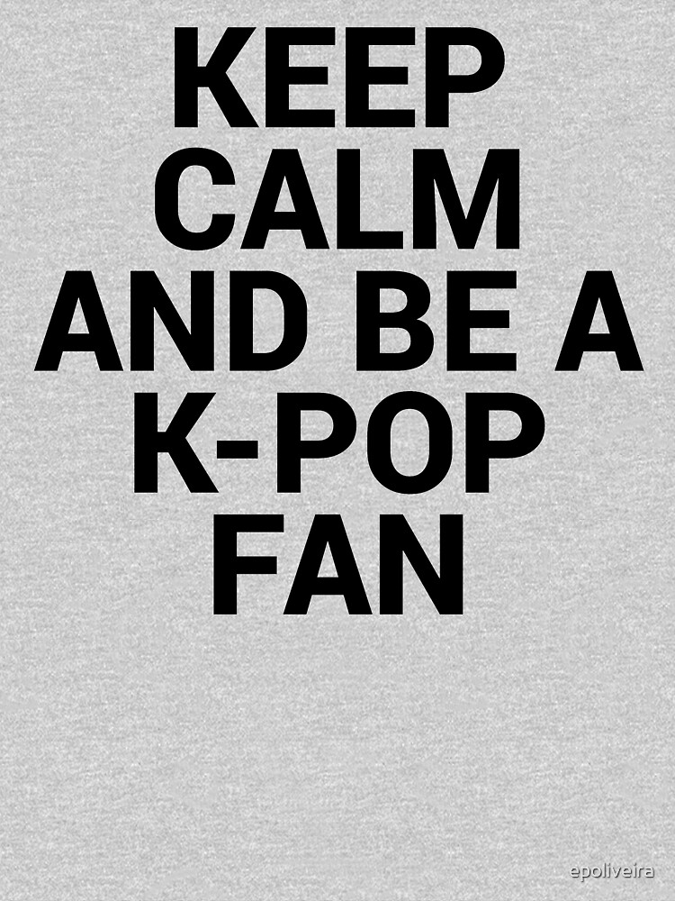 KEEP CALM AND BE A KPOP FAN by epoliveira